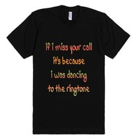 If I Miss Your Call it's Because-Unisex Black T-Shirt