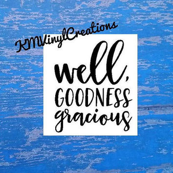 Well Goodness Gracious Decal | Goodness Gracious | Southern Mama Saying | Southern Mama | Southern Quote | Southern Decal | Southern Vinyl