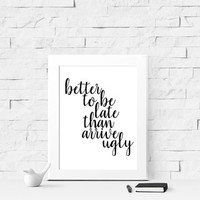 Better To Be Late Than Arrive Ugly Printable - Instant Download - Digital Art - Printable Wall Art - Home Decoration - Typographic Art