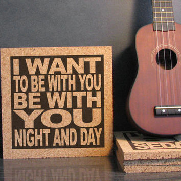 U2 Lyric - I Want To Be With You Be With You Night And Day - Cork Lyric Wall Art and Hot Pad Trivet - Dorm Decor Back To School Gift Idea