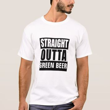 Funny STRAIGHT OUTTA St Patricks Day GREEN BEER T-Shirt