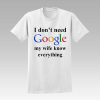I Don't Need Google My Wife Knows Everything  t-shirt unisex adults