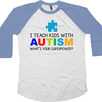 Autism Awareness Shirt I Teach Kids With Autism Teacher Shirt Puzzle Piece Autism Gifts For Teacher American Apparel Unisex Raglan -SA591