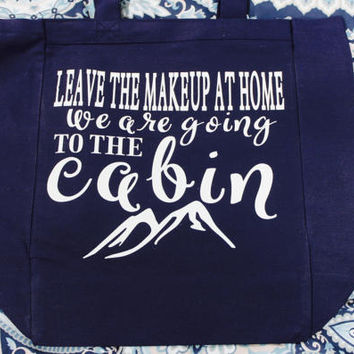 Leave the makeup at home we are going to the cabin tote