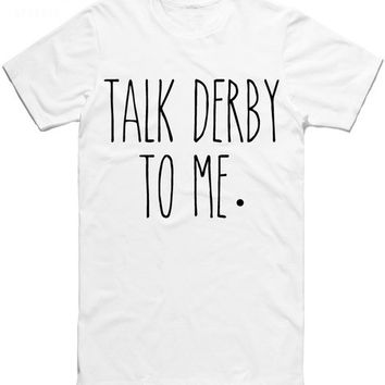 Women Men t shirt one direction 1d Talk Derby To Me Funny Graphic T-Shirt Summer Style tees  Tops tshirts