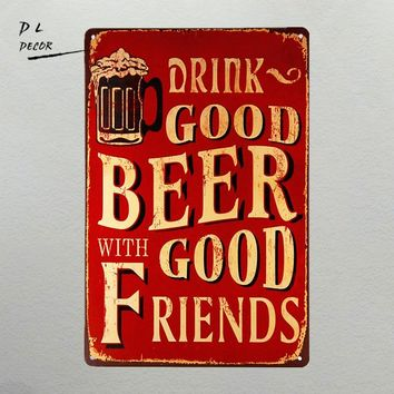 DL- Drink good beer with good Friend Wall sticker Medal home Decor Gas Oil Garage Shop Bar modern wall art poster tin metal sign