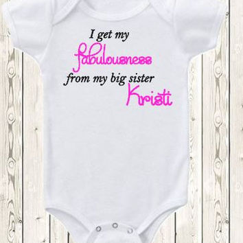 Custom Little sister Onesuit ® brand bodysuit or shirt Personalized sister I get my fabulousness from my big sister sisters new baby gift