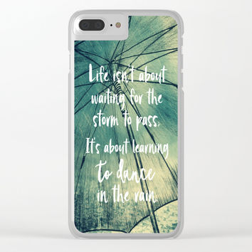 Life Learning to Dance in the Rain Quote Clear iPhone Case by Quote Life Shop