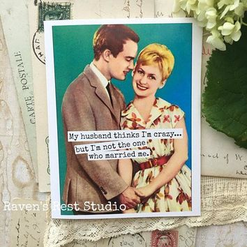 My Husband Thinks I'm Crazy But I'm Not The One That Married Me Funny Vintage Style Anniversary Card Valentines Day Card Love Card FREE SHIPPING