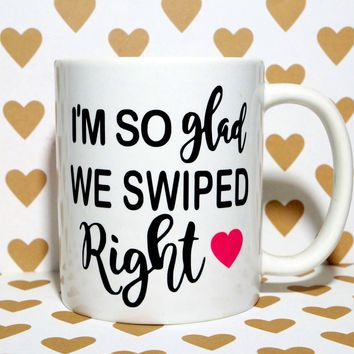 I'M SO GLAD WE SWIPED RIGHT COFFEE MUG.   Love Theme Mug ONLINE DATING  Romantic Gift Mug for Best Friend, Lovers, Husband, Wife