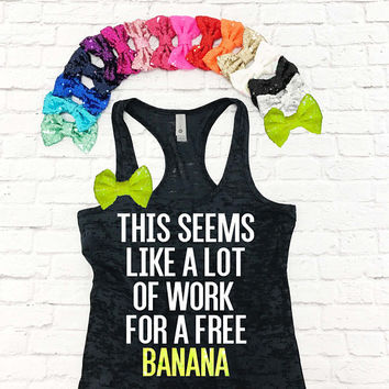 This Seems Like A Lot Of Work For A Free Banana - Funny Marathon Shirt. Half Marathon Tank Top. Burnout Shirt. Racerback Tank Top.