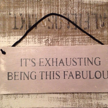 funny gift. rustic sign. shabby chic. its exhausting being this fabulous.