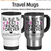 Travel Mug, We Will Be Best Friends Forever, Because You Know Too Much, Secrets, Friendship, BFF, Friends, Funny Mug, Gift For Friend, 14 oz