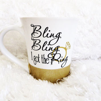 Bling Bling I got the Ring * Personalized Tumbler * Personalized Mug * Custom Coffee Mug * Bride Mug * Coffee Tea Mug Cup * Bride to be *