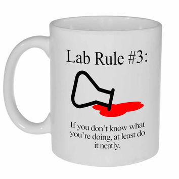 Lab Rule #3: If You Don't Know What You're Doing, At Least Do It Neatly Coffee or Tea Mug