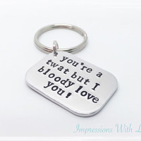 You're a twat but i bloody love you valentines keyring keychain love hate funny joke hand stamped true love