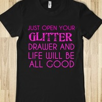 JUST OPEN YOUR GLITTER DRAWER AND LIFE WILL BE ALL GOOD