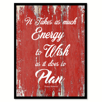 It Takes As Much Energy To Wish Eleanor Roosevelt Inspirational Quote Saying Gift Ideas Home Decor Wall Art