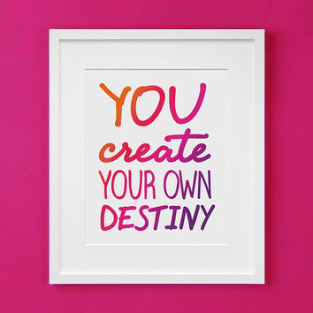 Create Your Own Destiny Art Print For From