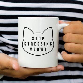 Cat Mug Stop Stressing Meow Cat Humor Coffee Mug Cat Lover Gift