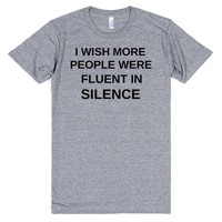 I WISH MORE PEOPLE MORE FLUENT IN SILENCE