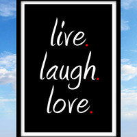 Live. Laugh. Love. Popular Quote, Art Print, Trending Quote, Literary, Black and White, Graphic Design, Writer Gift, Inspirational