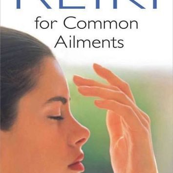 Reiki for Common Ailments: A Practical Guide to Healing