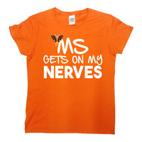 Multiple Sclerosis T Shirt Awareness Shirt Support Gifts MS TShirt Cancer Awareness Orange Ribbon MS Gets On My Nerves Mens Ladies Tee-SA755