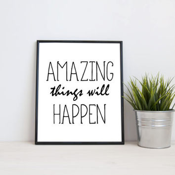 Amazing things will happen, 8x10 digital print, black and white quote, instant printable poster, typography, download, wall art modern print