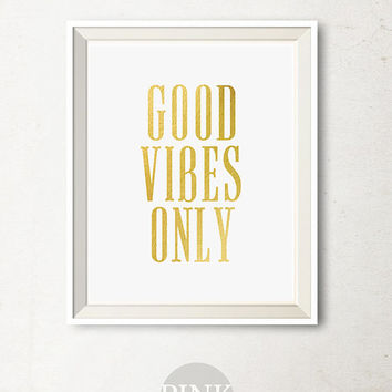Good Vibes Only print Modern office art, Motivational wall decor, Gold art print, Gold printable art, Gold Quote Print, Faux Gold Foil Print
