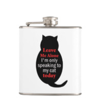 Leave Me Alone I'm only speaking to my cat today Flasks