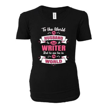 My Husband Is A Writer, He Is My World - Ladies T-shirt