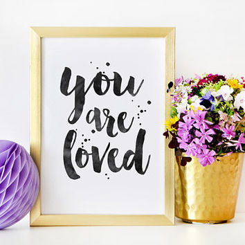 YOU ARE LOVED, Love Quote,Love Art,Home Decor,Living Room Decor,Family Sign,Boyfriend Gift,All You Need Is Love,Watercolor Brush,Quote Print