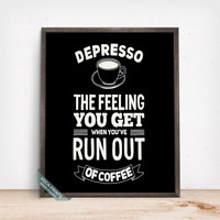 Depresso The Feeling You Get Print, Typography Poster, Humorous Quote, Wall Decor, Kitchen Decor, Gift Idea, Fathers Day Gift