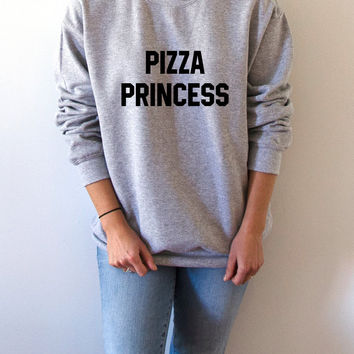 Pizza Princess Sweatshirt Unisex , teen sweatshirt, teen jumper, slogan jumper, teen clothes, tumblr sweatshirt, funny sweatshirt