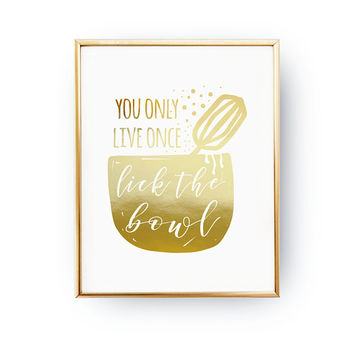 You Only Live Once Lick The Bowl , Food Quote, Baking Print, Kitchen Decor, Bakery Sign, Funny Kitchen Art, Real Gold Foil, Typography Print