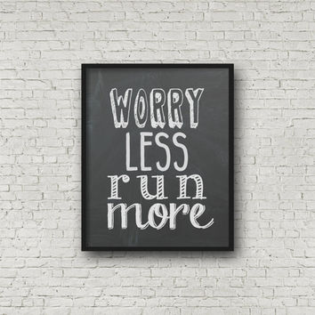 Worry Less Run More, Running Quote, Chalkboard Wall Art, Typographic Print, Running Poster, Art for Runner, Marathon Fitness, 8x10, Prints