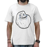 Forever Alone T Shirts from Zazzle.com