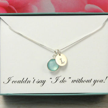 I couldn't say I do without you Bridesmaids gift, Initial necklace, beach wedding, Maid of Honor thank you gift box, aqua blue chalcedony