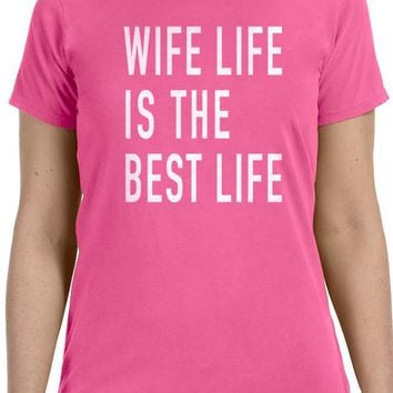 Wife Shirt Wife Life is The Best Life Womens T Shirt Gift for Wife Christmas Gift Awesome Wife Funny Shirt Wife Birthday