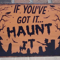 If You've Got it....Haunt it Primitive Unique Handpainted Spooky Halloween Wood  Sign