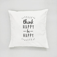 Think Happy Be Happy Pillow, Typography Pillow, Home Decor, Cushion Cover, Throw Pillow, Bedroom Decor, Fashion Pillow, Decorative Pillow