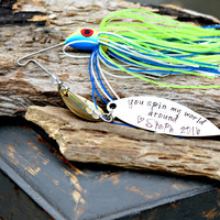 You Spin my world around - custom fishing lure - personalized fishing lure