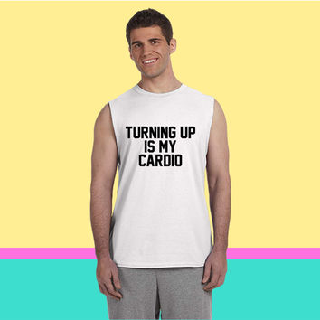 Turning up is my cardio Sleeveless T-shirt