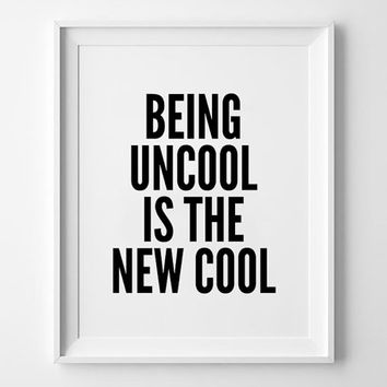 Uncool Poster, typography art, wall decor, mottos, inspirational, motivational, funny quote, minimal design, being uncool is the new cool