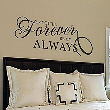 "Bedroom Wall Decal - You'll Forever Be My Always Wall Decal - Love Wall Decal - Always and Forever Wall Decal - Vinyl Lettering (46x17"" Black)"