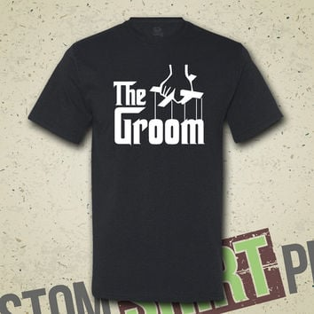 The Groom T-Shirt - Tee - Shirt - Gift for Wedding - Groom Gift - The Godfather Parody - Reception - Bachelor Party - Funny - Husband