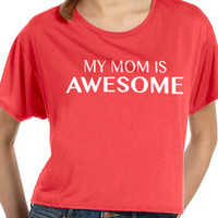 Mothers Day Gift My Mom is Awesome Womens T shirt Flowy Tee Mother Gift Mom Gift Holiday Gift Funny TShirt Cool Shirt