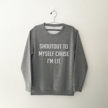 Shoutout to myself cause I'm lit sweatshirt grey crewneck for womens teenager jumper funny saying teens fashion lazy relax dope swag gifts
