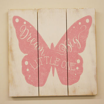 Wood Sign Dream Big Little One Girls Nursery Wall Decor Pink Nursery Butterfly Nursery Shabby Chic Nursery Baby Gift Nursery Wallhanging